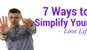 7 Ways to Simplify Your Love Life - featured